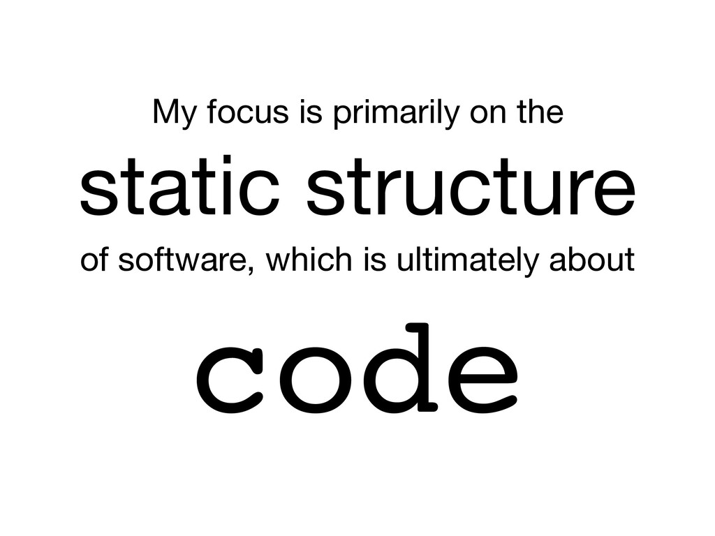 My focus is primarily on the  static structure ...