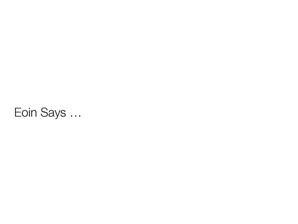 Eoin Says …