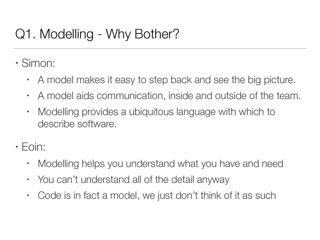 Q1. Modelling - Why Bother? • Simon: • A model ...