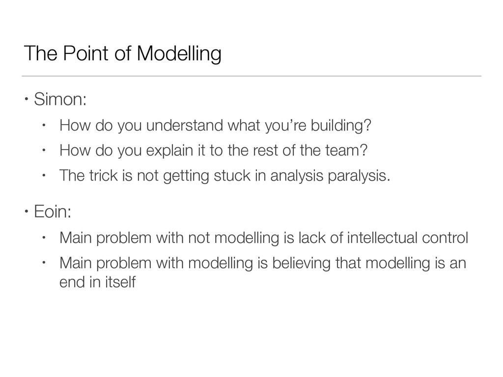 The Point of Modelling • Simon: • How do you un...