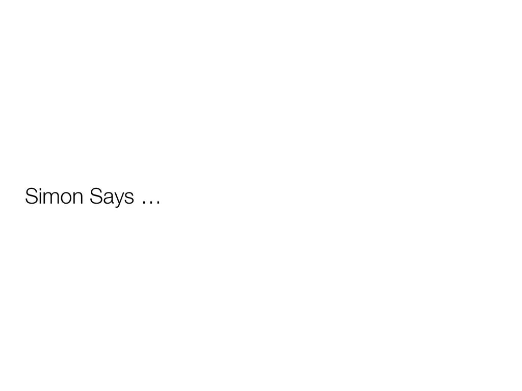 Simon Says …