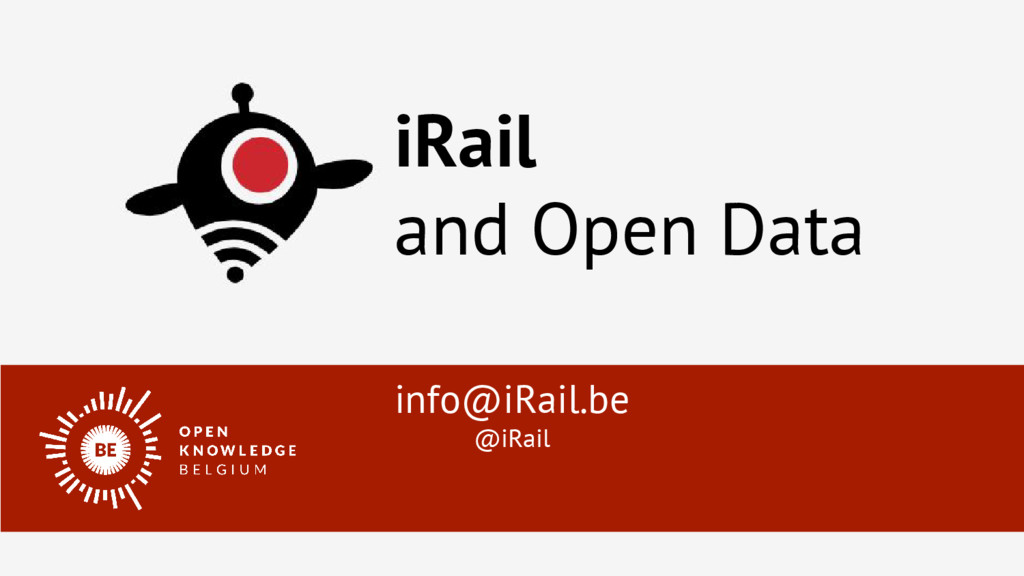 info@iRail.be @iRail iRail and Open Data