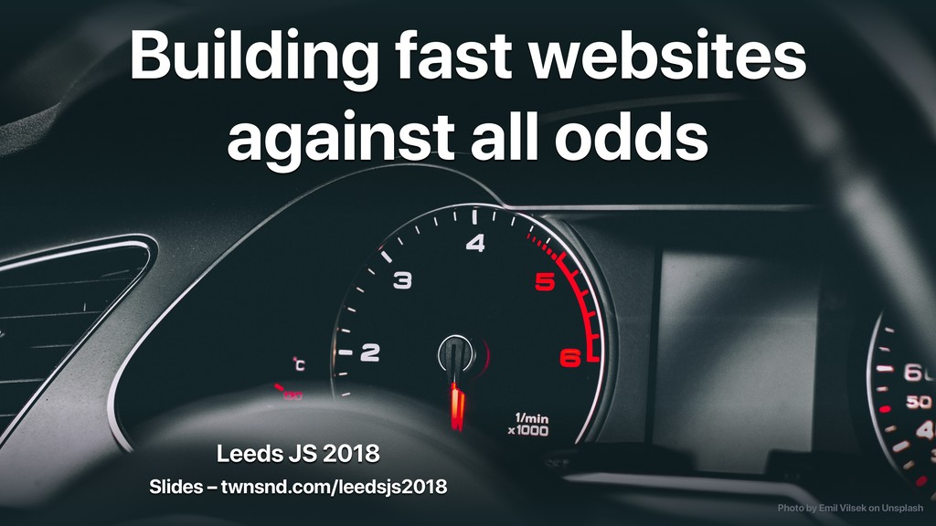 Leeds JS 2018 Building fast websites against al...