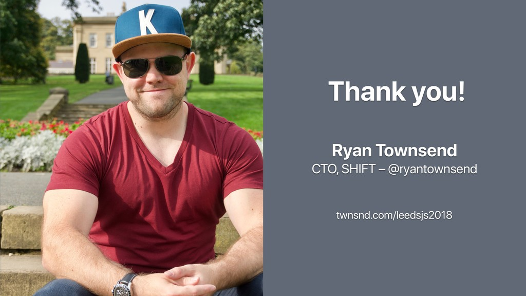 Thank you! Ryan Townsend CTO, SHIFT – @ryantown...