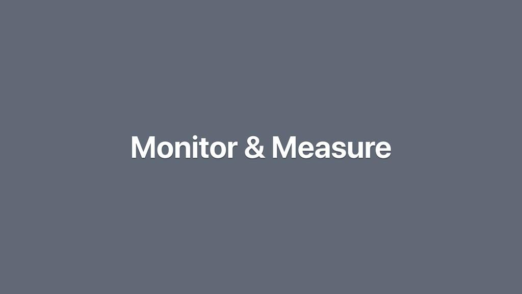 Monitor & Measure