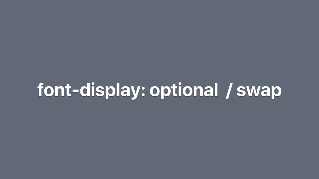 font-display: optional / swap