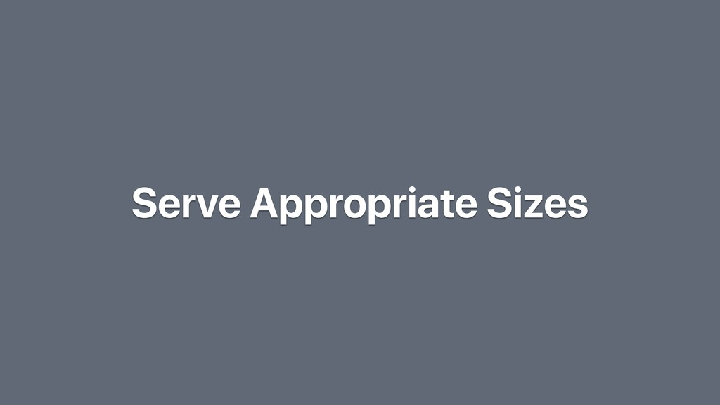 Serve Appropriate Sizes