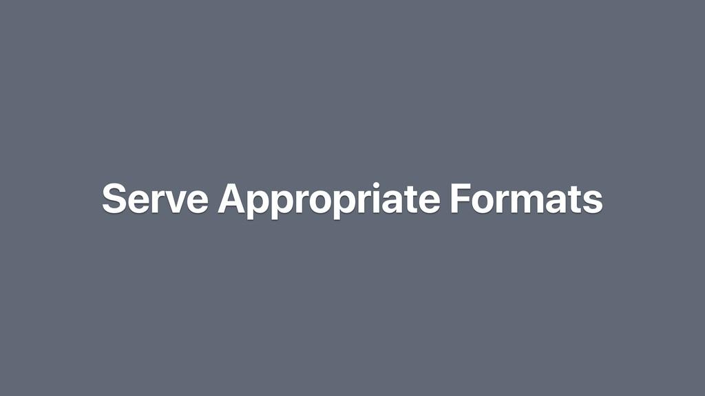 Serve Appropriate Formats