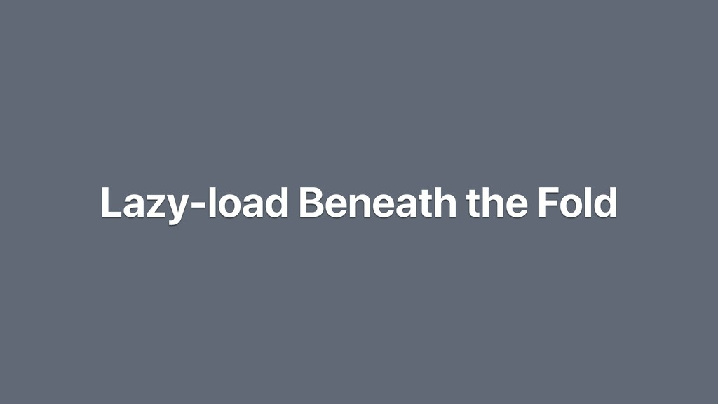 Lazy-load Beneath the Fold