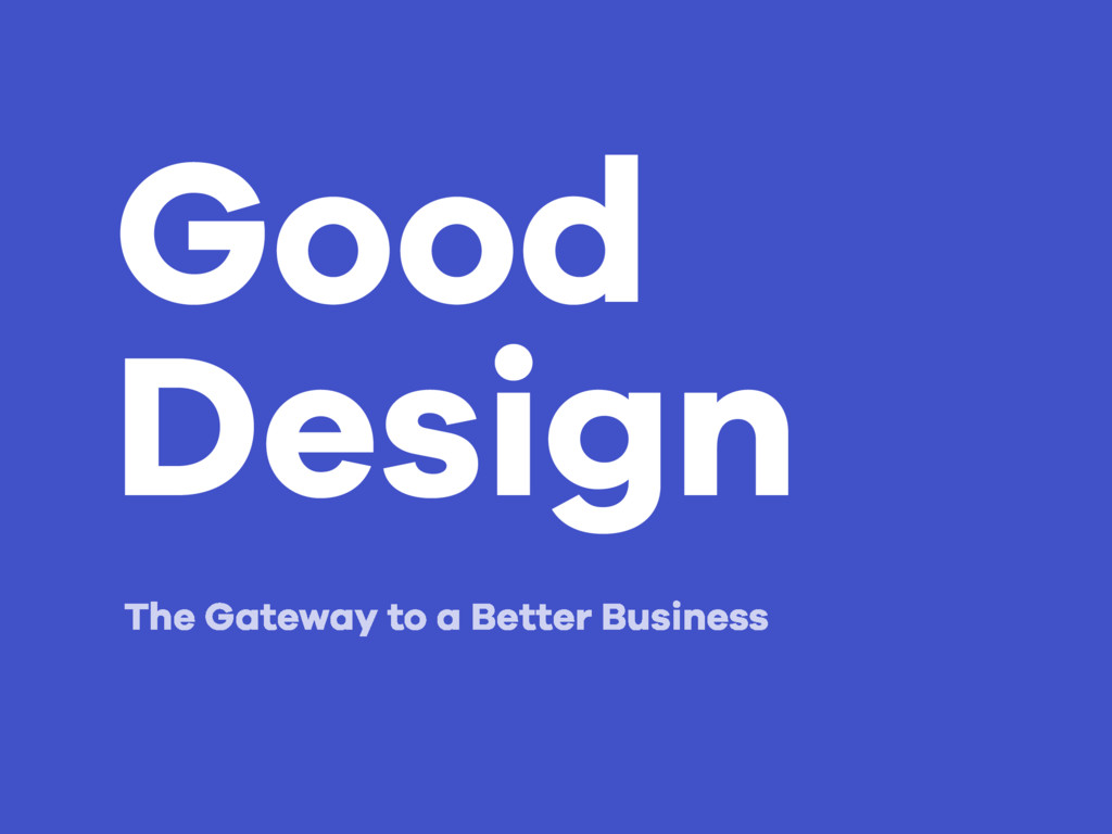 Good Design The Gateway to a Better Business