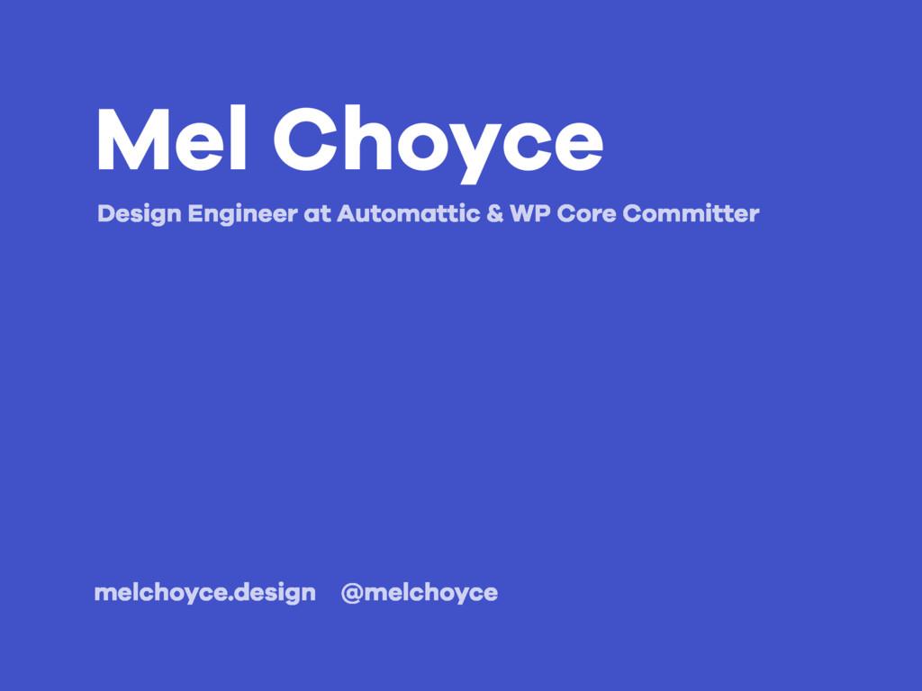 Mel Choyce melchoyce.design @melchoyce Design E...