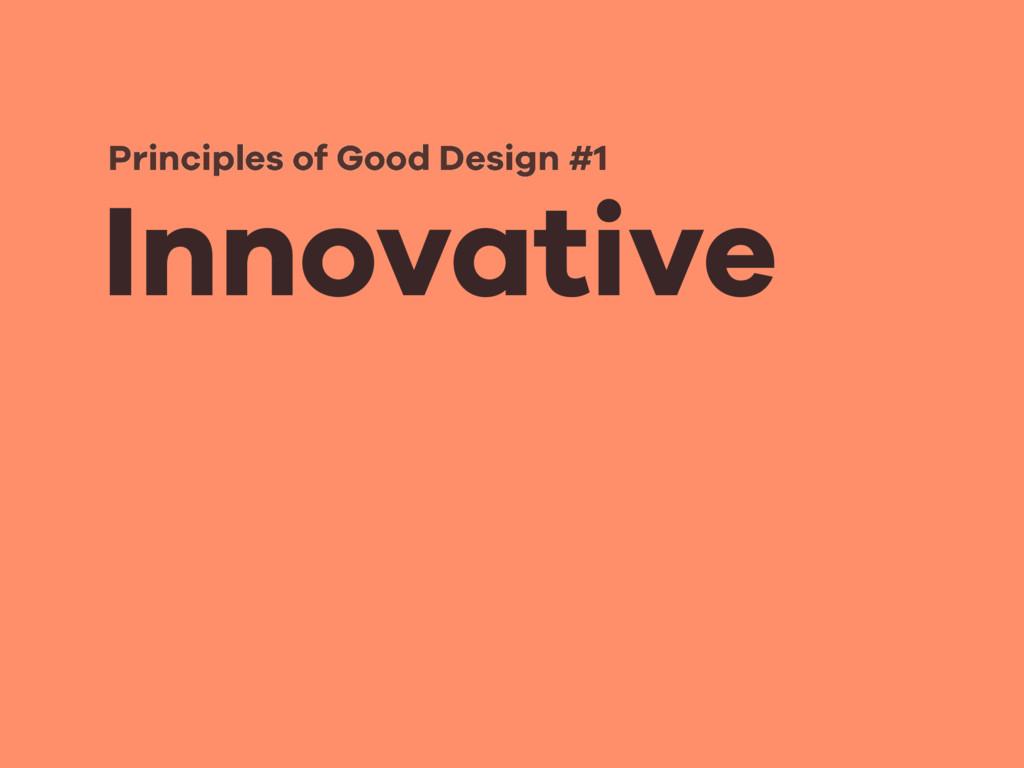 Innovative Principles of Good Design #1
