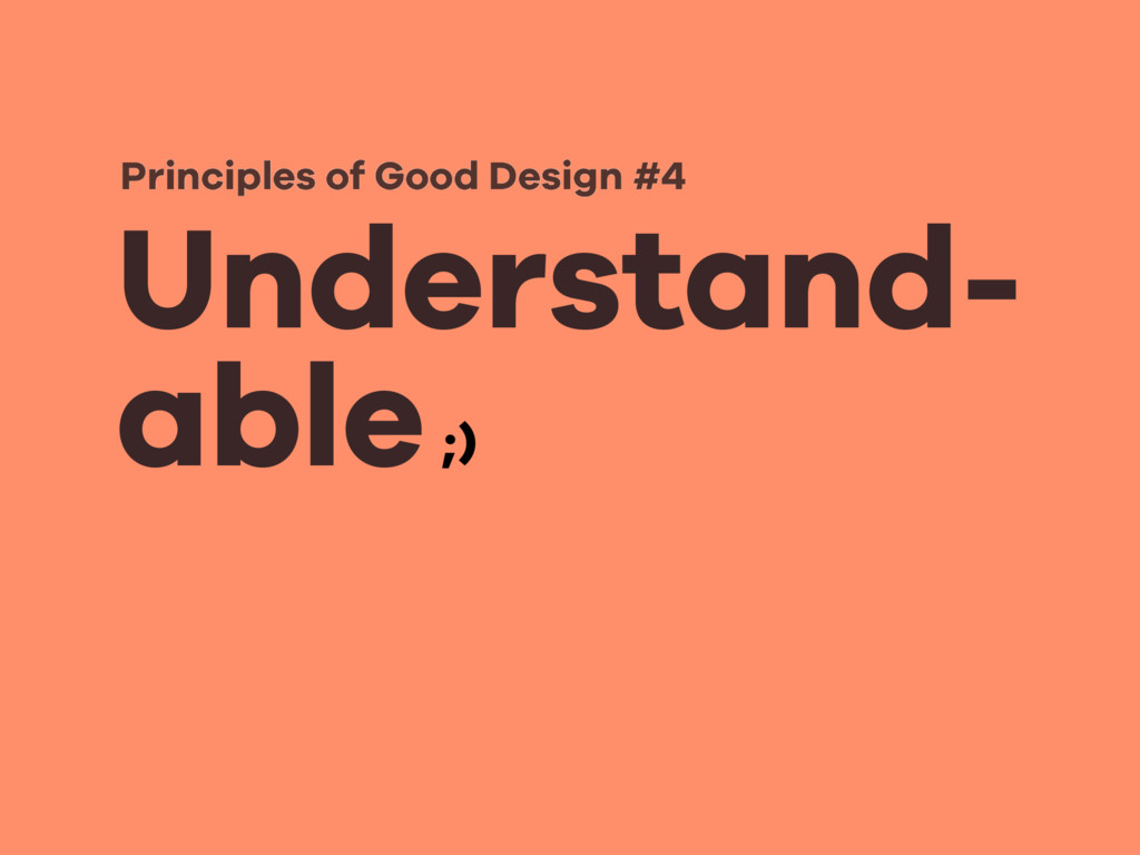 Understand- able Principles of Good Design #4 ;)