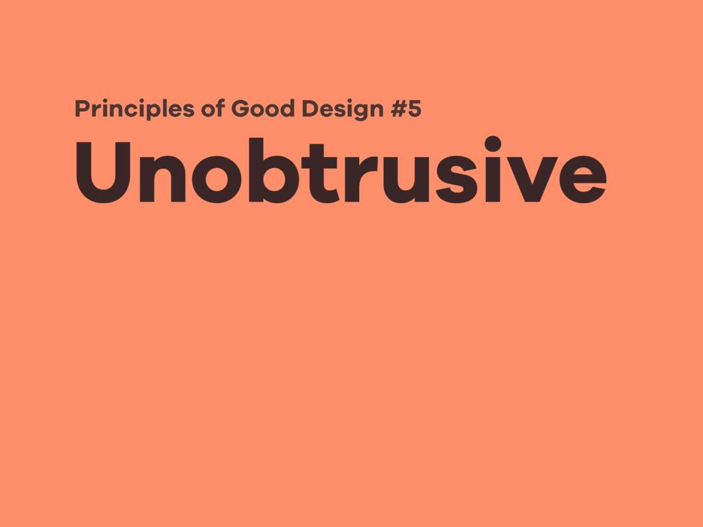 Unobtrusive Principles of Good Design #5