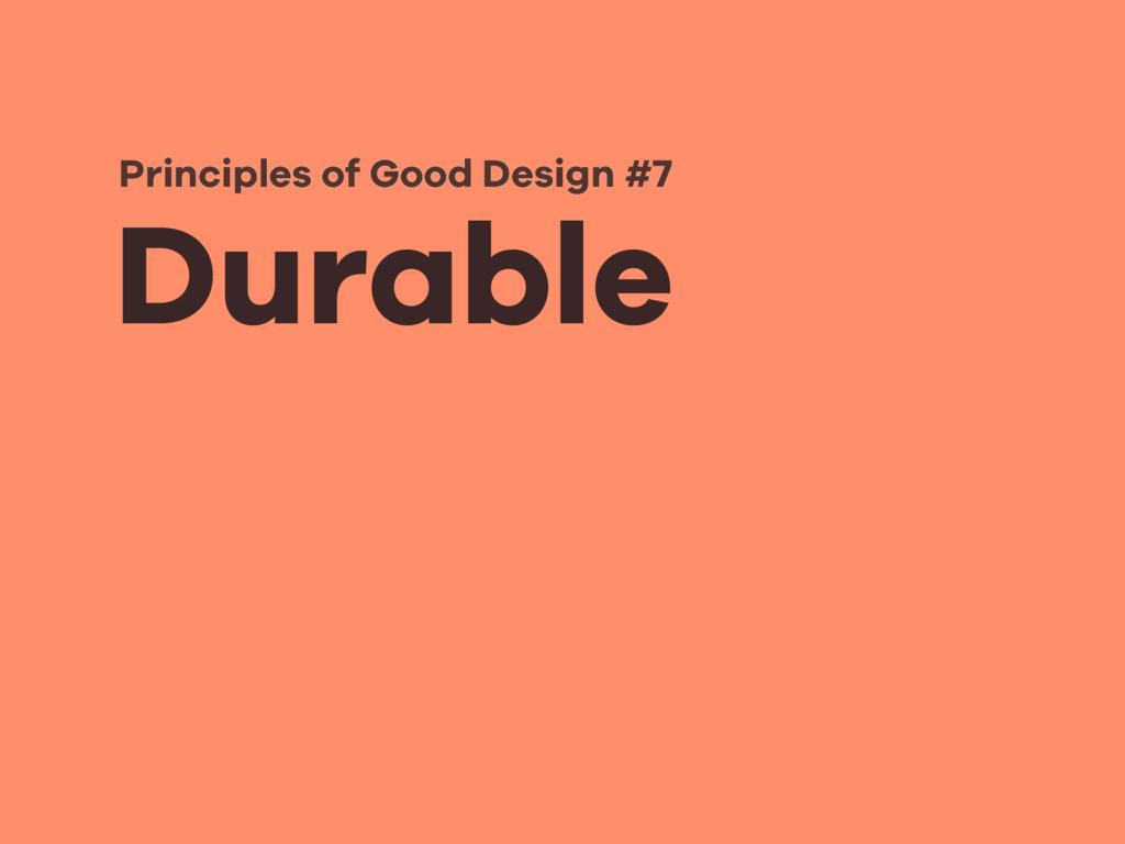 Durable Principles of Good Design #7