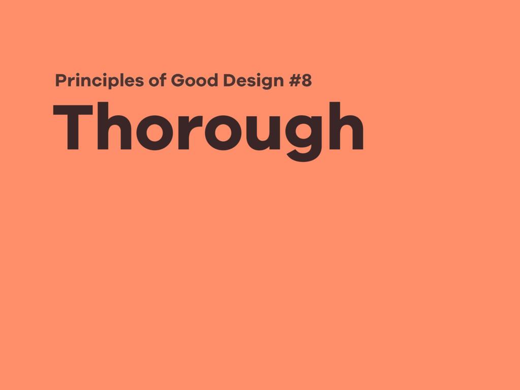 Thorough Principles of Good Design #8