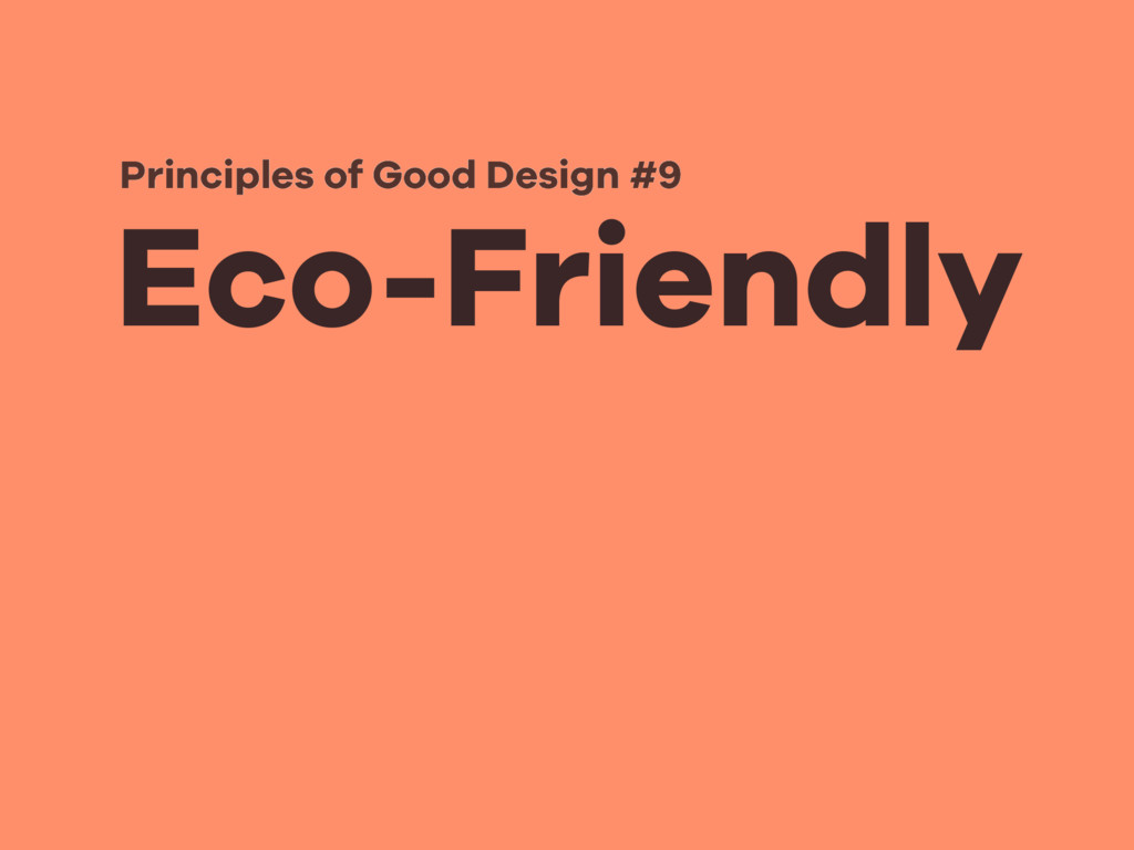 Eco-Friendly Principles of Good Design #9