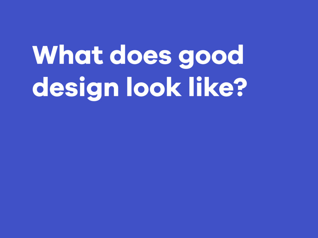 What does good design look like?