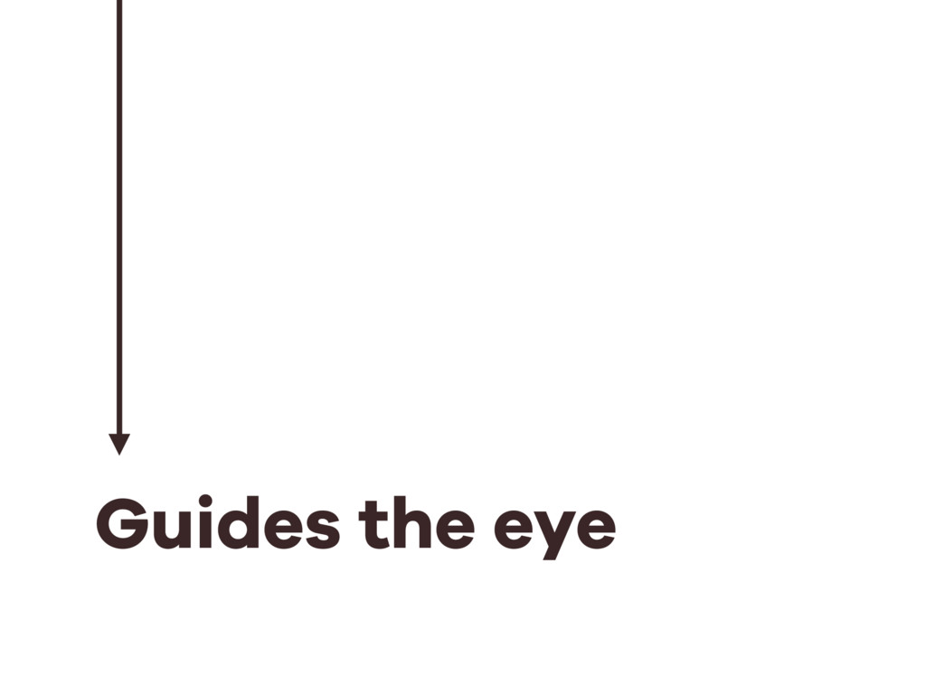Guides the eye