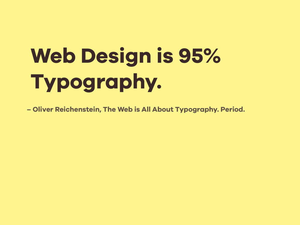– Oliver Reichenstein, The Web is All About Typ...