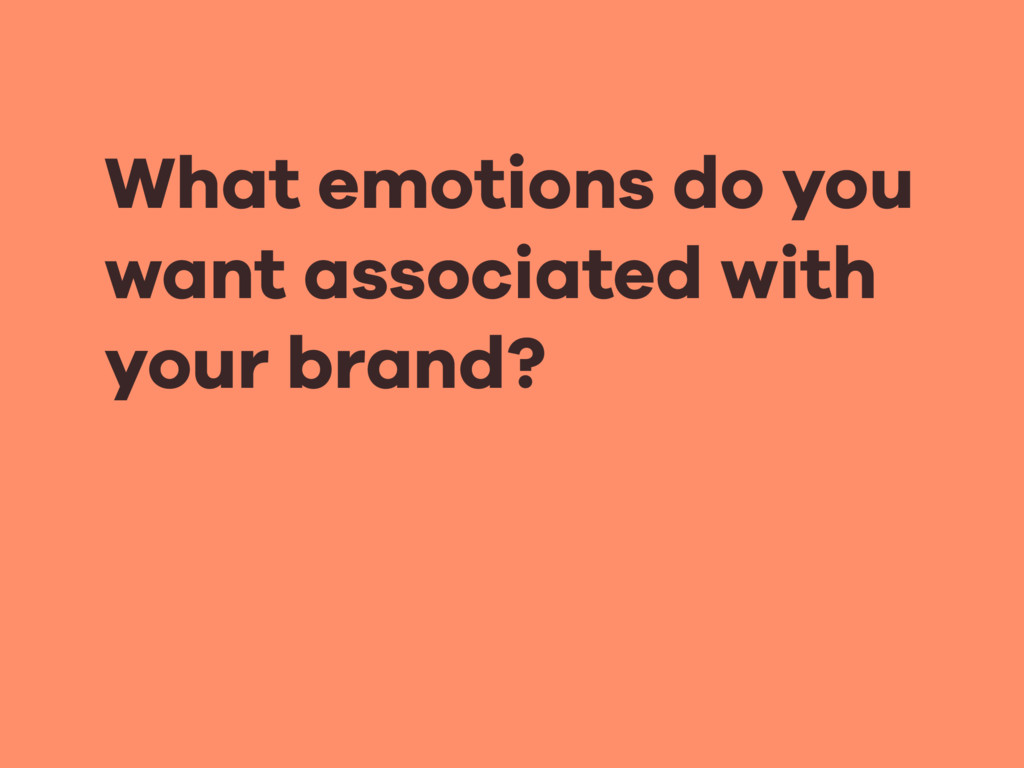 What emotions do you want associated with  you...