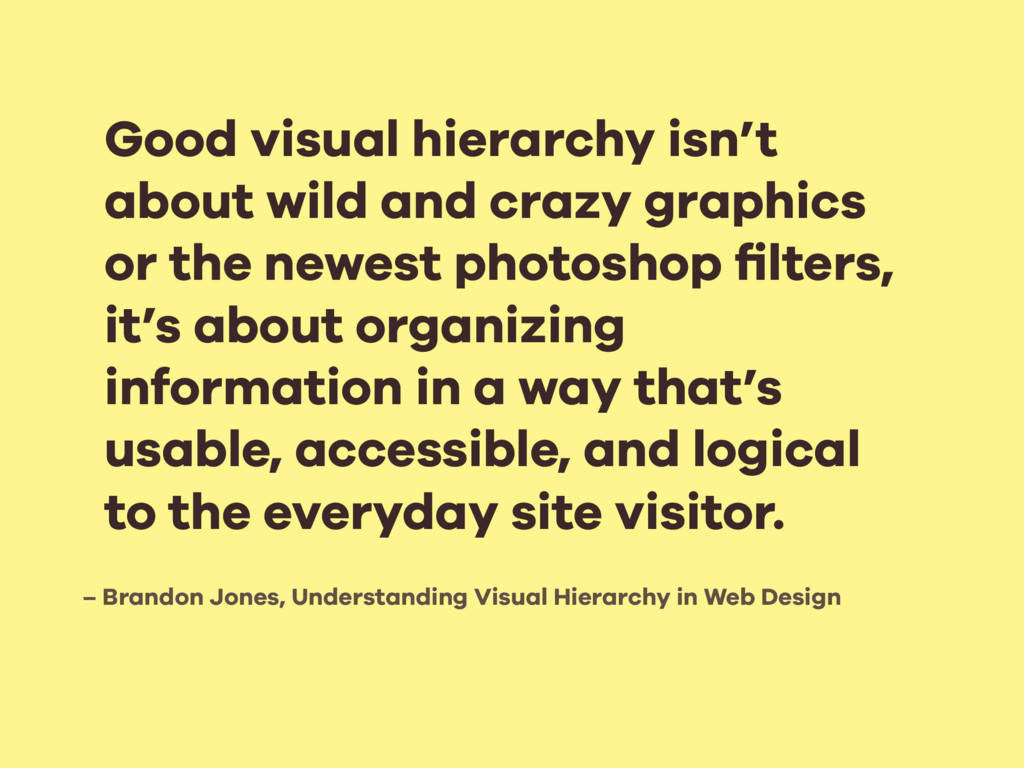 – Brandon Jones, Understanding Visual Hierarchy...