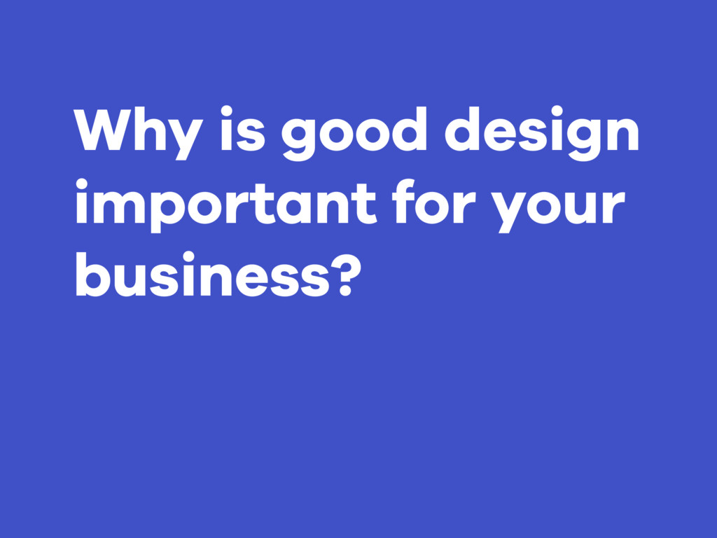 Why is good design important for your business?
