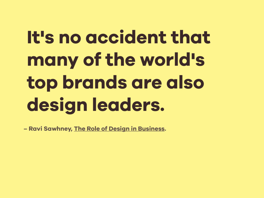 – Ravi Sawhney, The Role of Design in Business....
