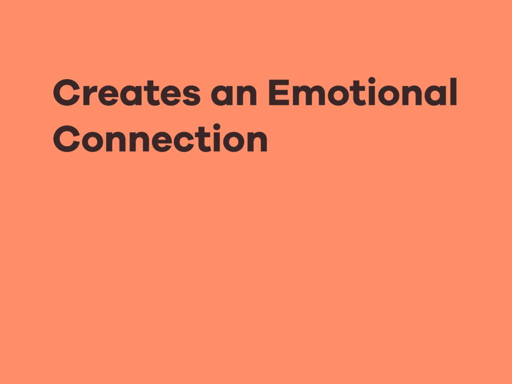 Creates an Emotional Connection