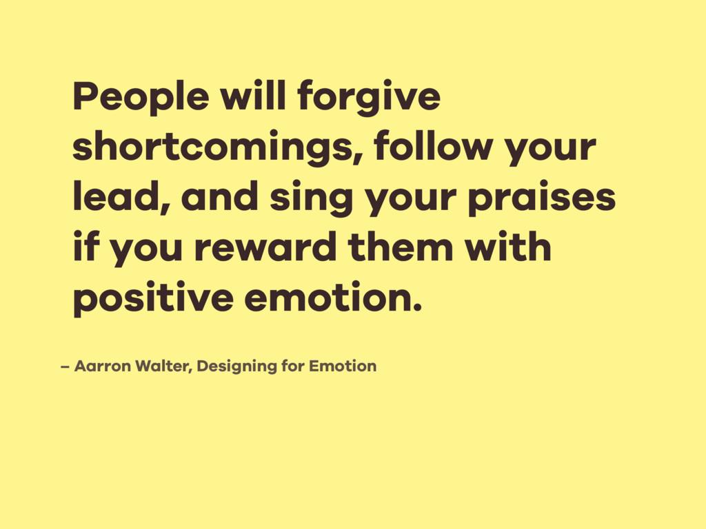 – Aarron Walter, Designing for Emotion People w...
