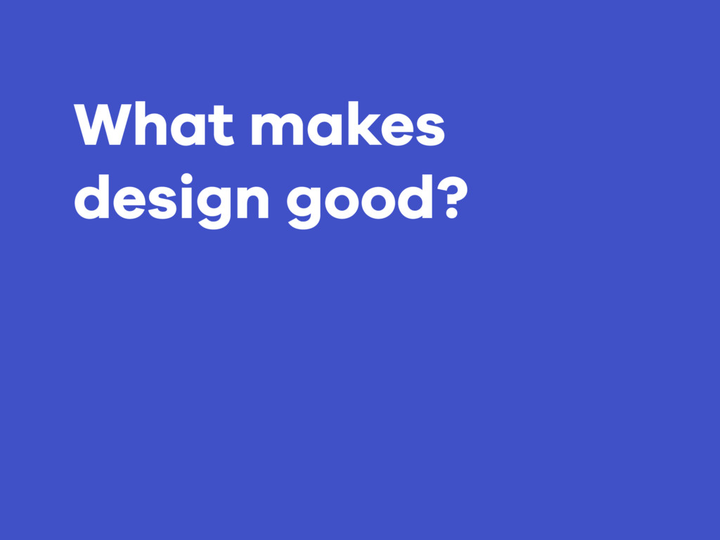 What makes design good?