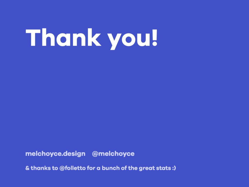 Thank you! melchoyce.design @melchoyce & thanks...