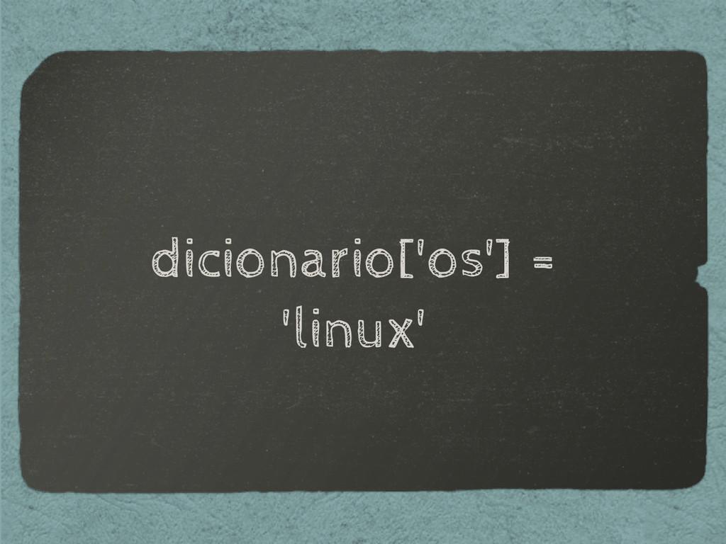dicionario['os'] = 'linux'