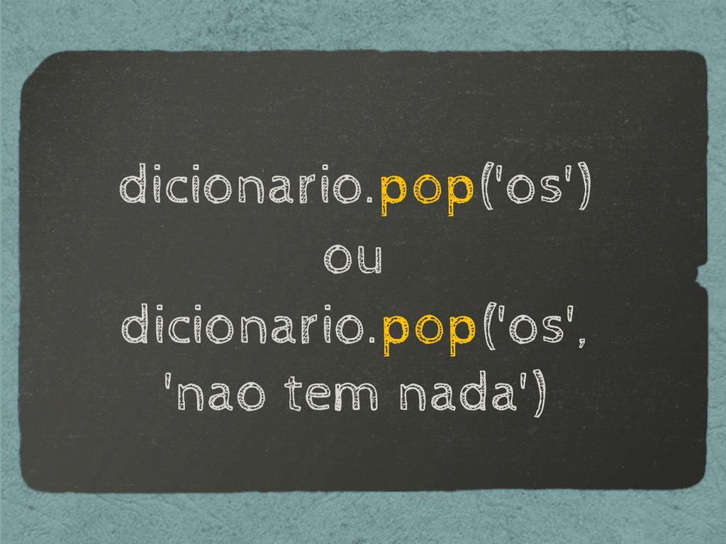 dicionario.pop('os') ou dicionario.pop('os', 'n...