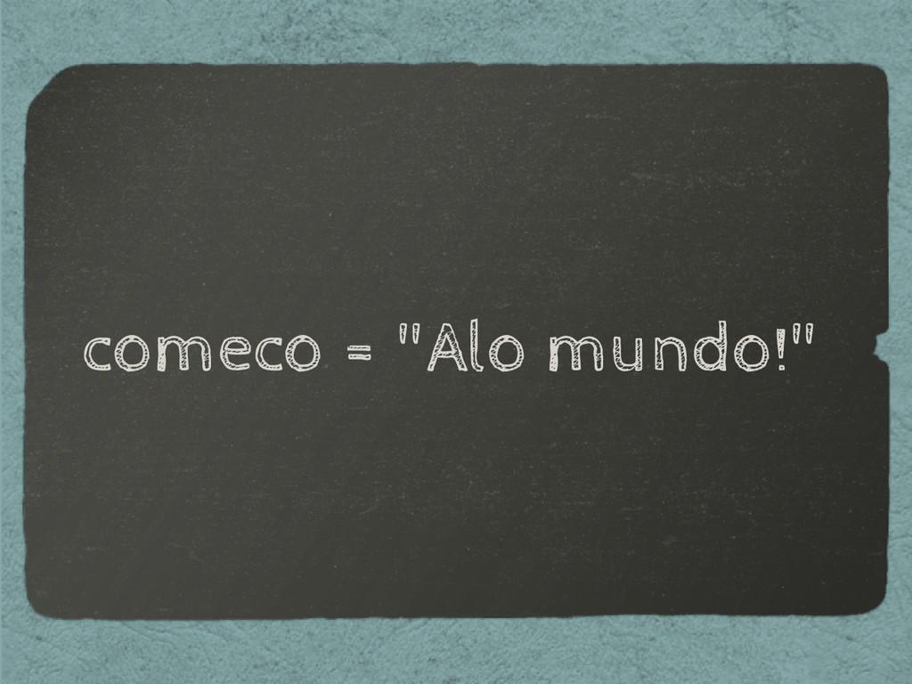 """comeco = """"Alo mundo!"""""""