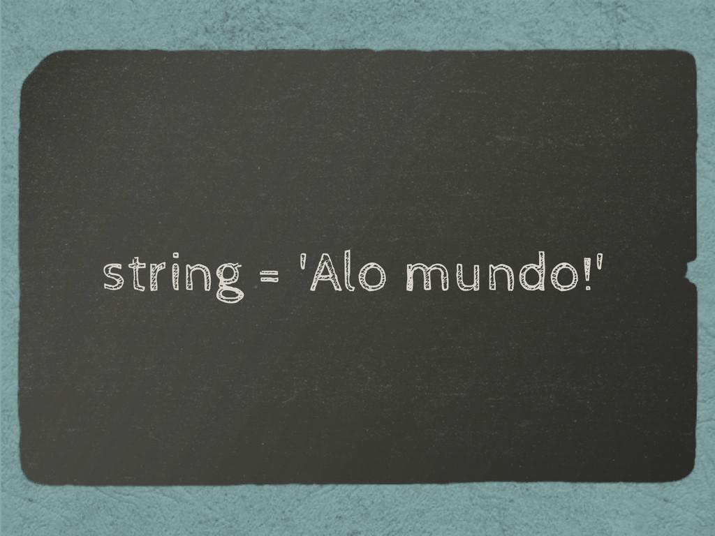 string = 'Alo mundo!'