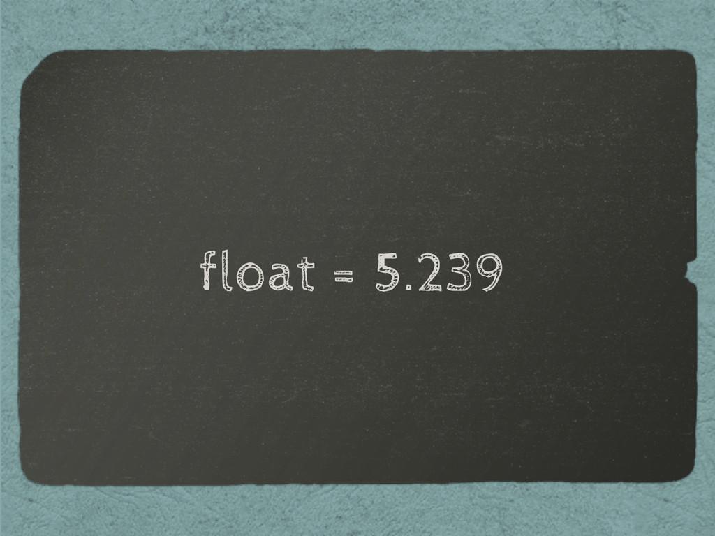 float = 5.239