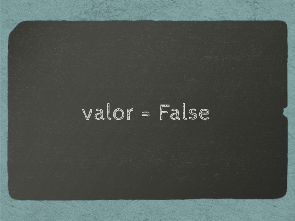 valor = False