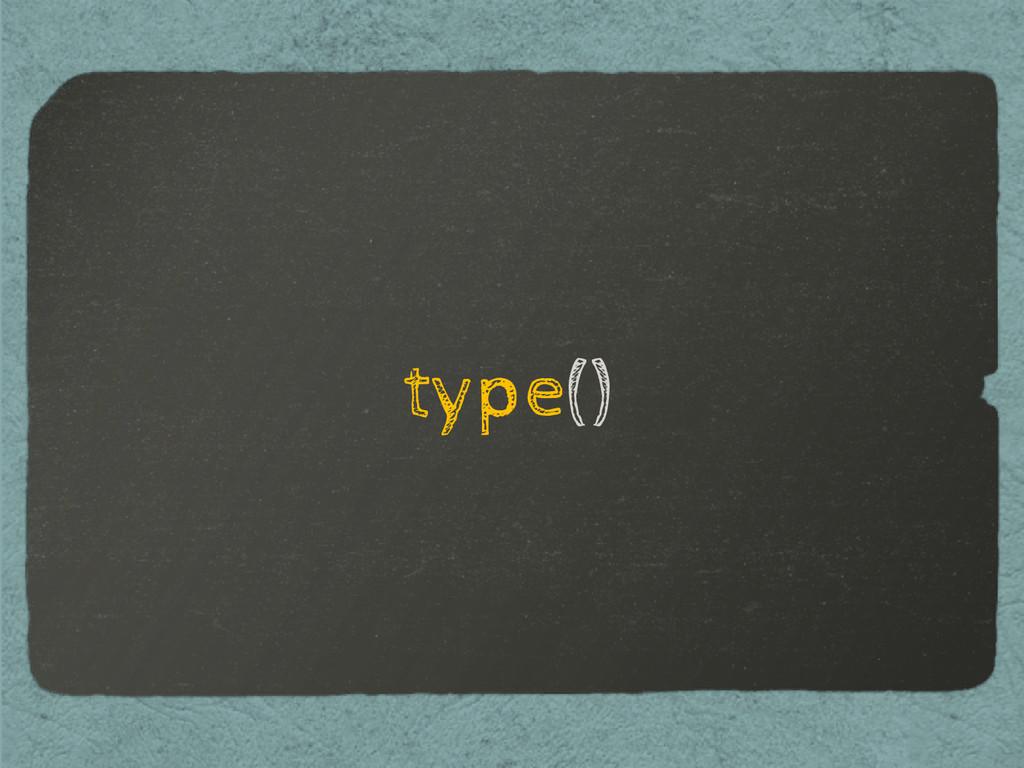 type()