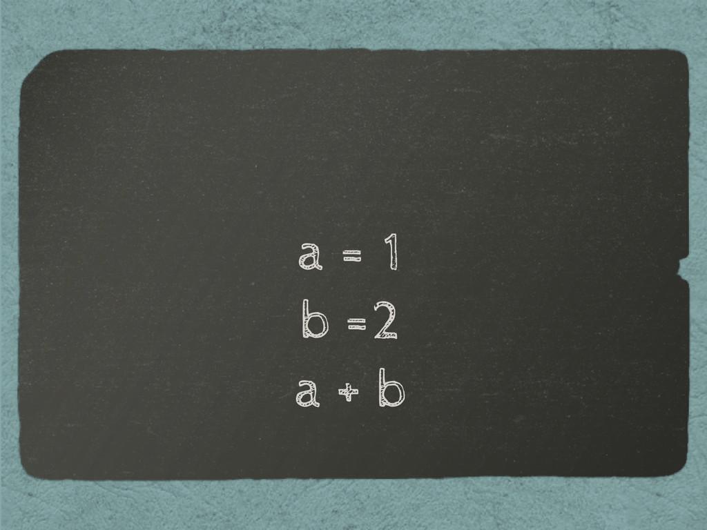 a = 1 b =2 a + b