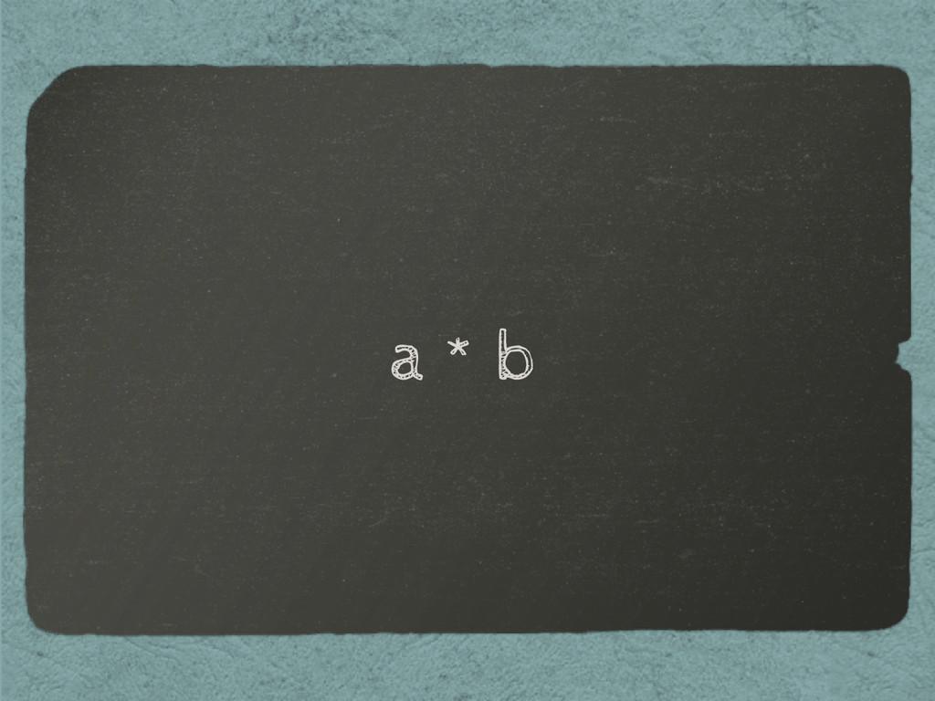 a * b