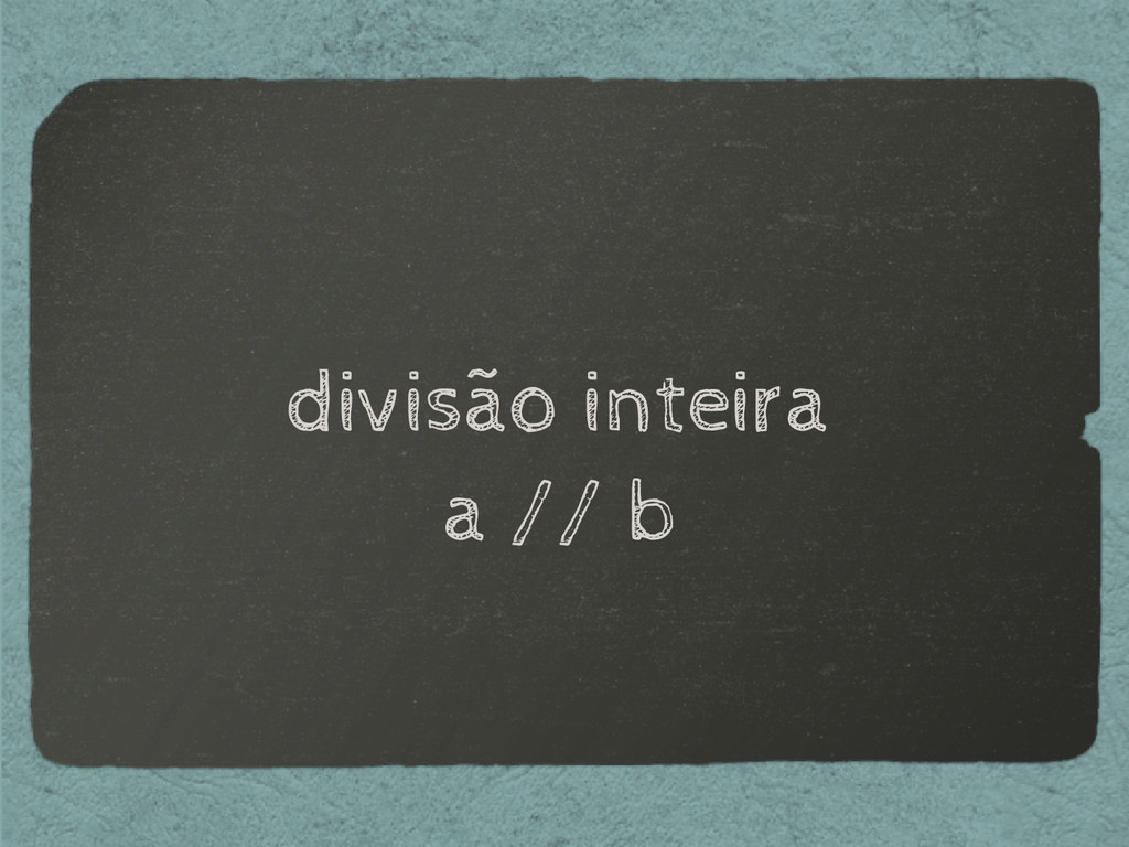 divisão inteira a // b