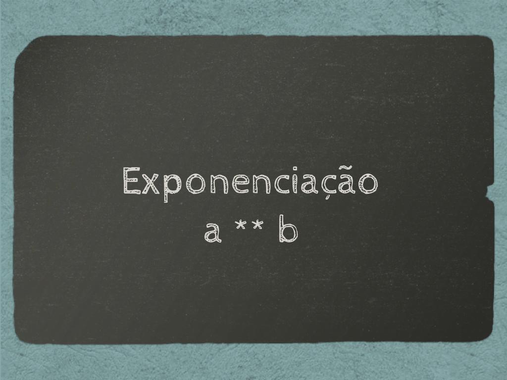 Exponenciação a ** b