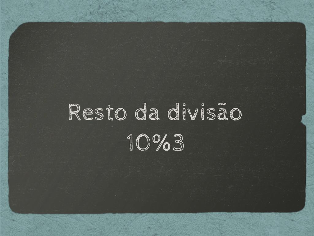 Resto da divisão 10%3