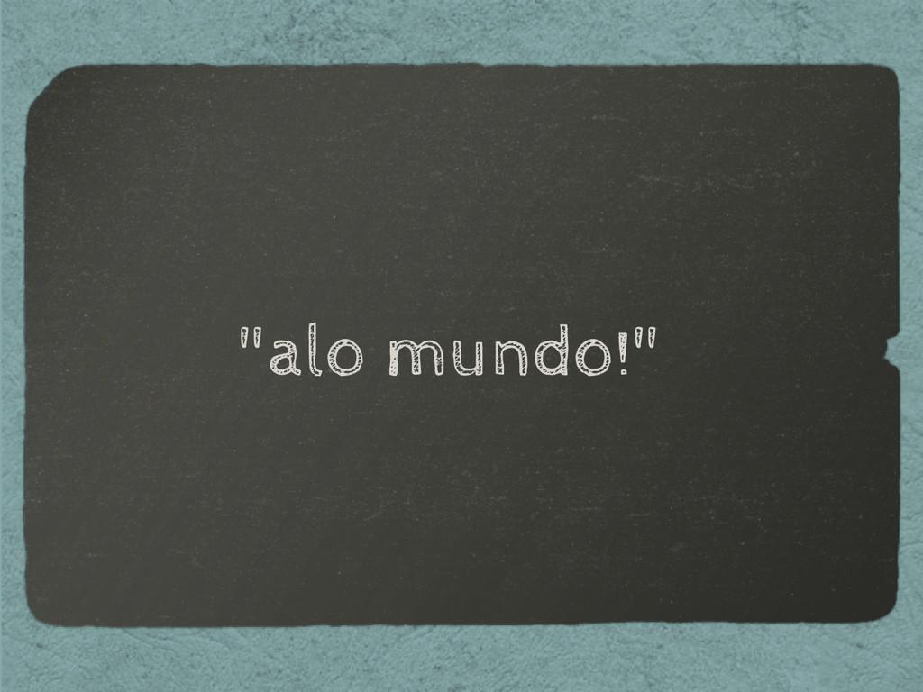 """alo mundo!"""