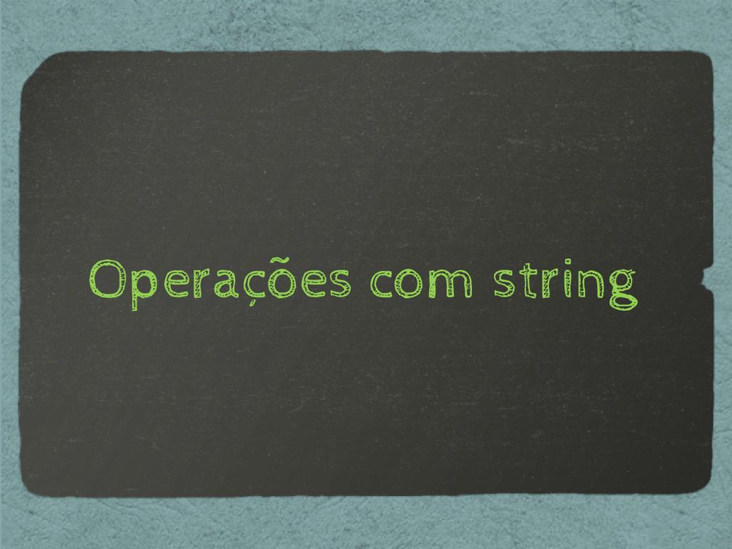 Operações com string