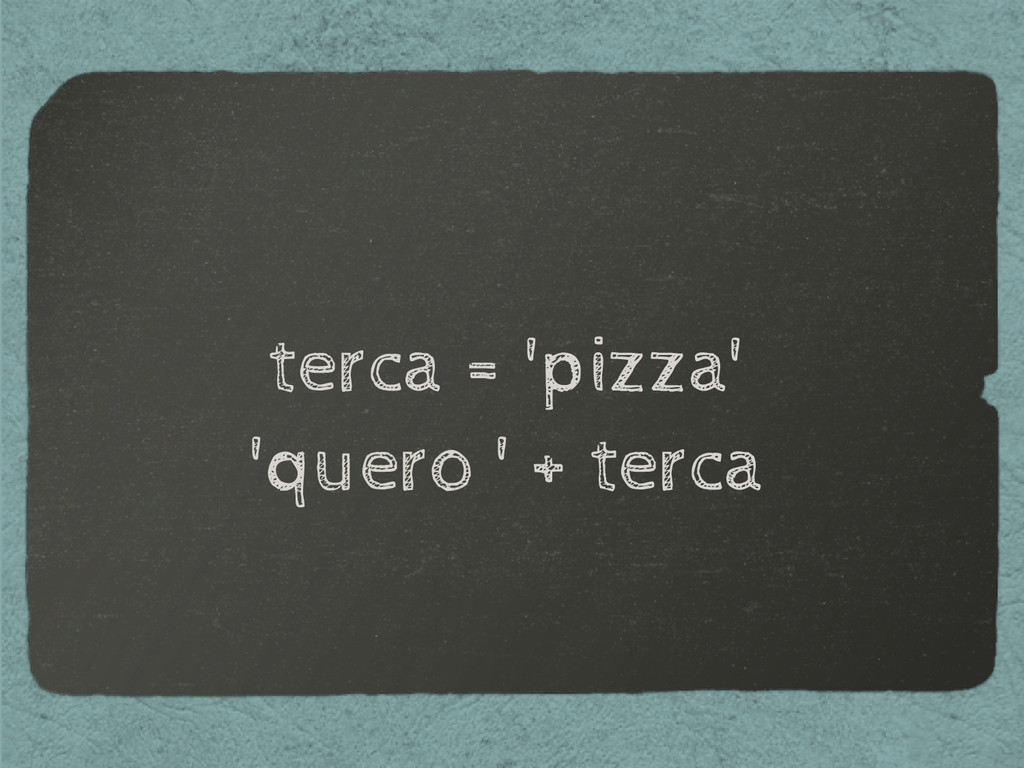 terca = 'pizza' 'quero ' + terca
