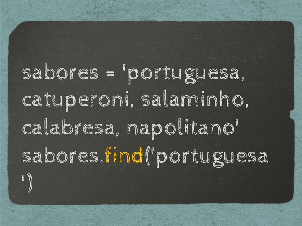 sabores = 'portuguesa, catuperoni, salaminho, c...