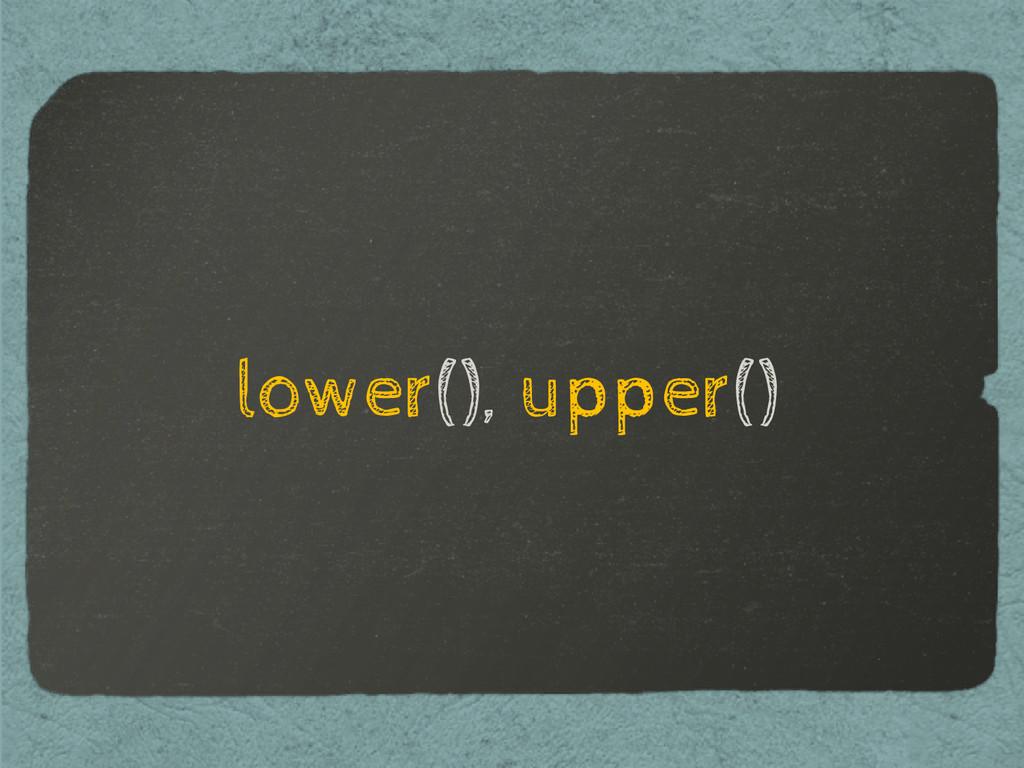 lower(), upper()