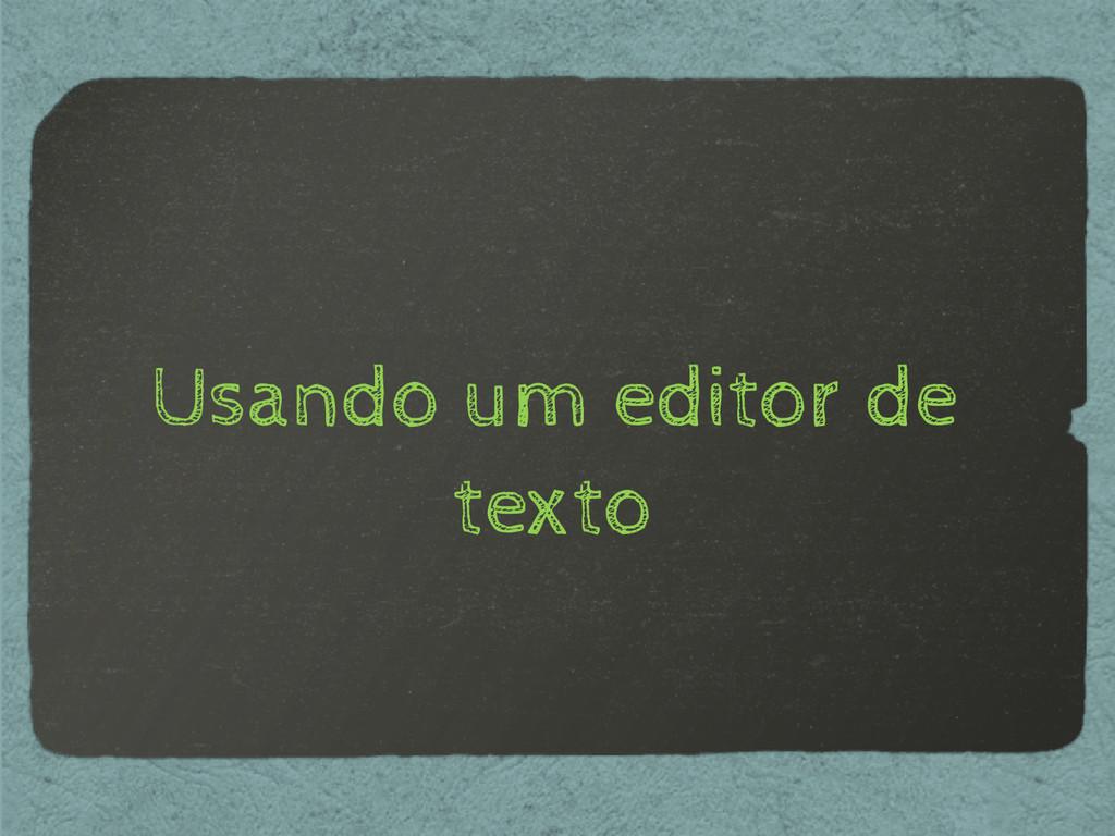 Usando um editor de texto